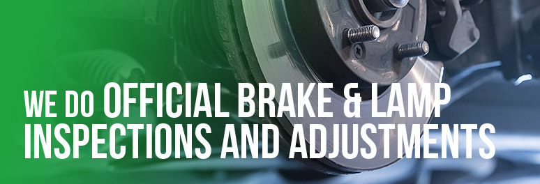 WE do Official Brake & Lamp Inspections and Adjustments